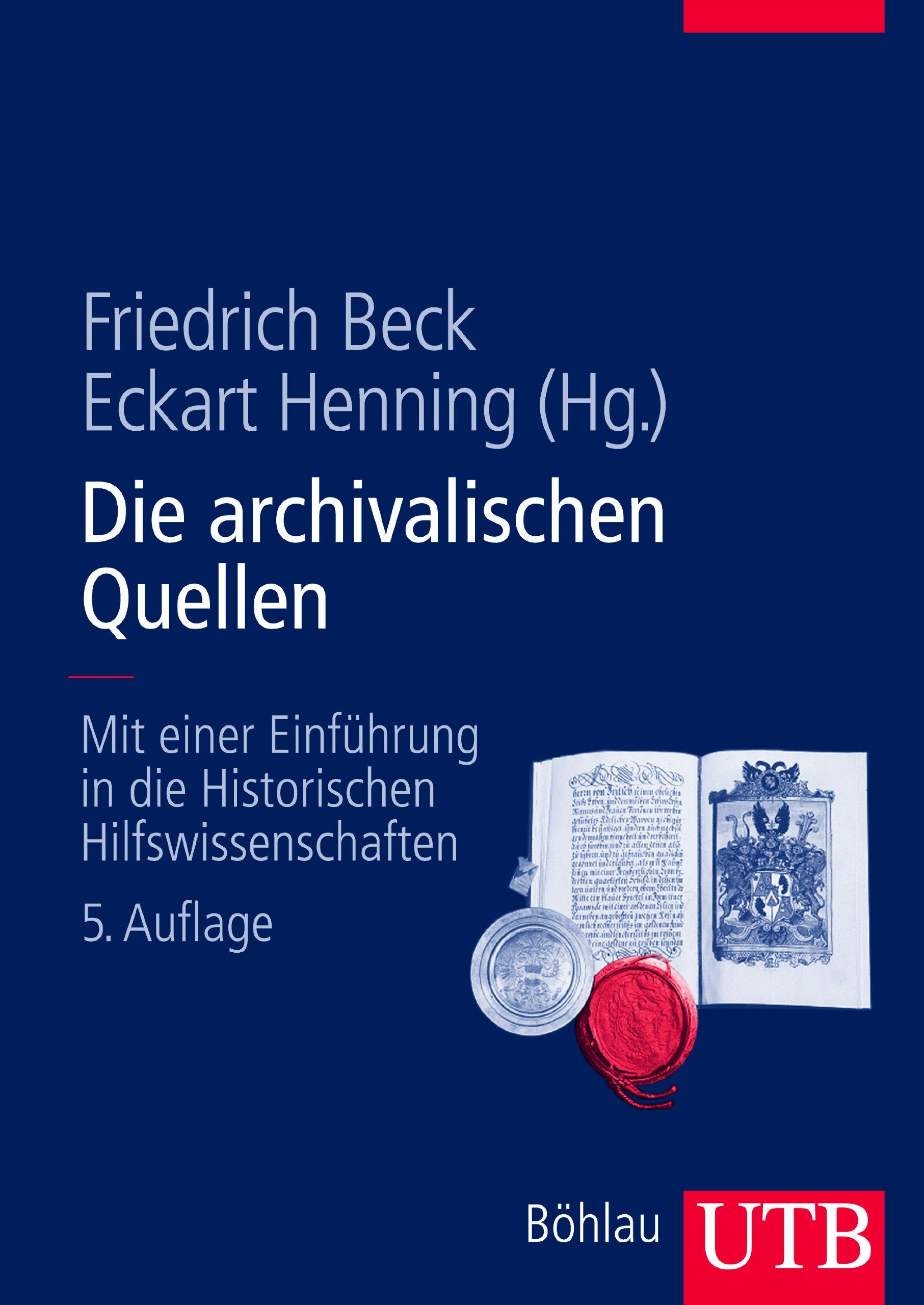 Die archivalischen Quellen: Mit einer Einführung in die Historischen Hilfswissenschaften