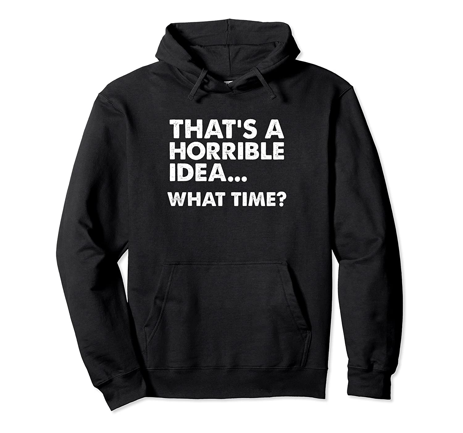 That's A Horrible Idea What Time Hoodie-Colonhue