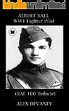 Capt. Albert Ball. WW1 Fighter Pilot. 'RAF 100 Tribute.': '30 Minute History.' WW1 Biography. (WW1: Military Teenager Series. Book 6)