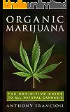Organic Marijuana: The Definitive Guide to All Natural Cannabis (English Edition)