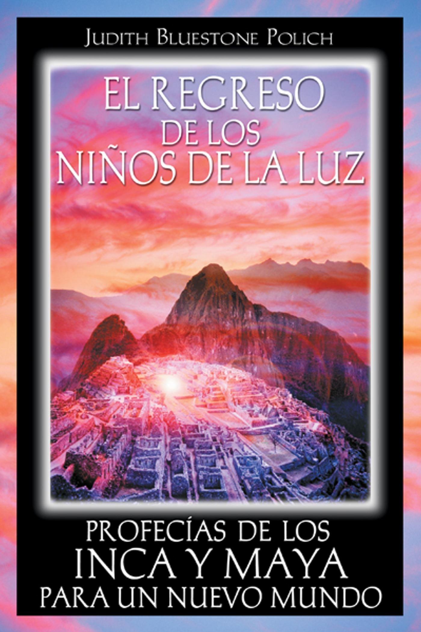 El regreso de los niños de la luz: Profecías de los Inca y Maya para un nuevo mundo (Spanish Edition)