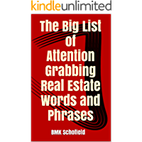 The Big List of Attention Grabbing Real Estate Words and Phrases: For Listings That Sell (English Edition)