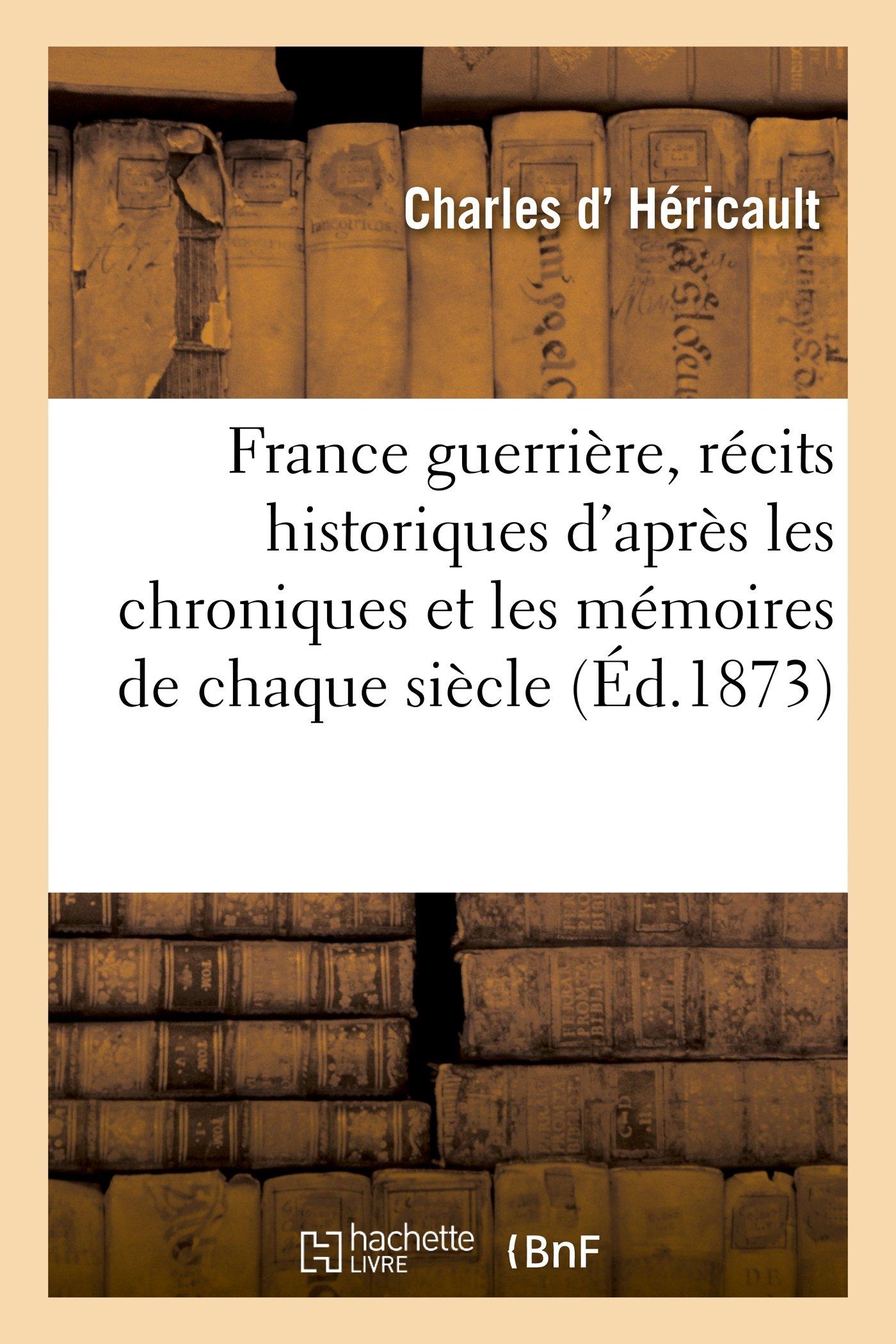France Guerriere, Recits Historiques D'Apres Les Chroniques Et Les Memoires de Chaque Siecle (Sciences Sociales) (French Edition) ebook
