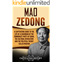 Mao Zedong: A Captivating Guide to the Life of a Chairman of the Communist Party of China, the Cultural Revolution and the Political Theory of Maoism (English Edition)