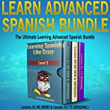 Learn Advanced Spanish Bundle: Includes Both New Version & Original Version of Learning Spanish Like Crazy Level Three: The Ultimate Learning Advanced Spanish Bundle