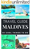 Maldives 2018 : 20 Cool Things to do during your Trip to Maldives: Top 20 Local Places You Can't Miss! (Travel Guide Maldives) (English Edition)
