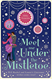 Meet Me Under the Mistletoe: A wonderful Christmassy rom-com, perfect for fans of THE HOLIDAY