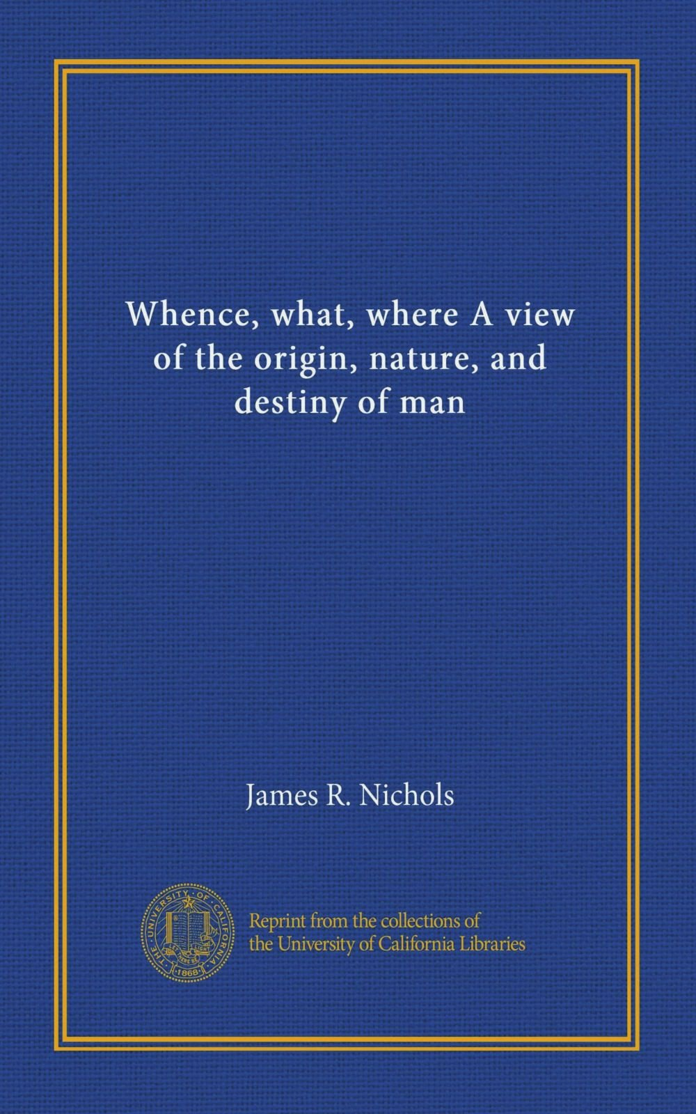 Whence, what, where? A view of the origin, nature, and destiny of man PDF