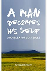 A Man Becomes His Self: A Novella for Lost Souls Kindle Edition