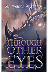 Through Other Eyes: 30 short stories to bring you beyond the realm of human experience (All Worlds Wayfarer Anthologies Book 1) Kindle Edition
