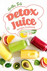 Healthy, Tasty Detox Juice Recipes Cookbook: Simple & Delicious Detox Juice Recipes for a Healthy Body & Mind Kindle Edition