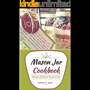Mason Jar Cookbook: 60 Super #Delish Mason Jar Recipes & Seasoning Mixes (60 Super Recipes Book 11)
