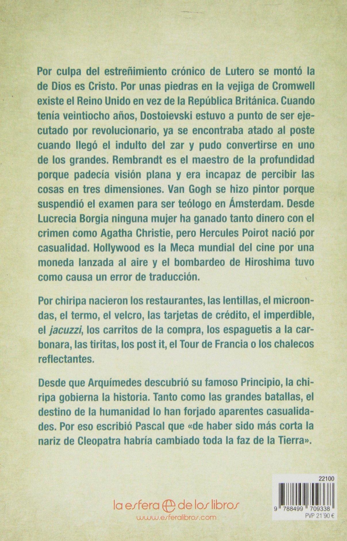 Chiripas de la historia: una antología de las casualidades más increíbles que han forjado el destino de la humanidad: Gonzalo Ugidos: 9788499709338: ...
