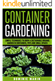 Container Gardening: Simple Techniques to Grow a Sustainable Organic Garden in Containers, Pots and Small Spaces (Vegetable Garden, Patio Gardening, Organic Vegetables, Gardening For Beginners)