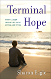 Terminal Hope: What Cancer Taught Me About Living and Dying