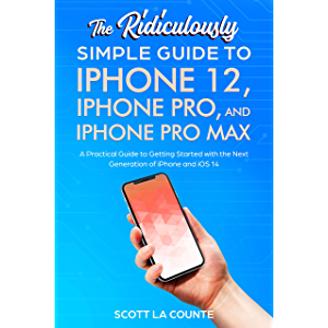The Ridiculously Simple Guide To iPhone 12, iPhone Pro, and iPhone Pro Max: A Practical Guide To Getting Started With…
