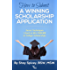 How to Submit a Winning Scholarship Application:: Secret Techniques I Used to Win $100,000 in College Scholarships