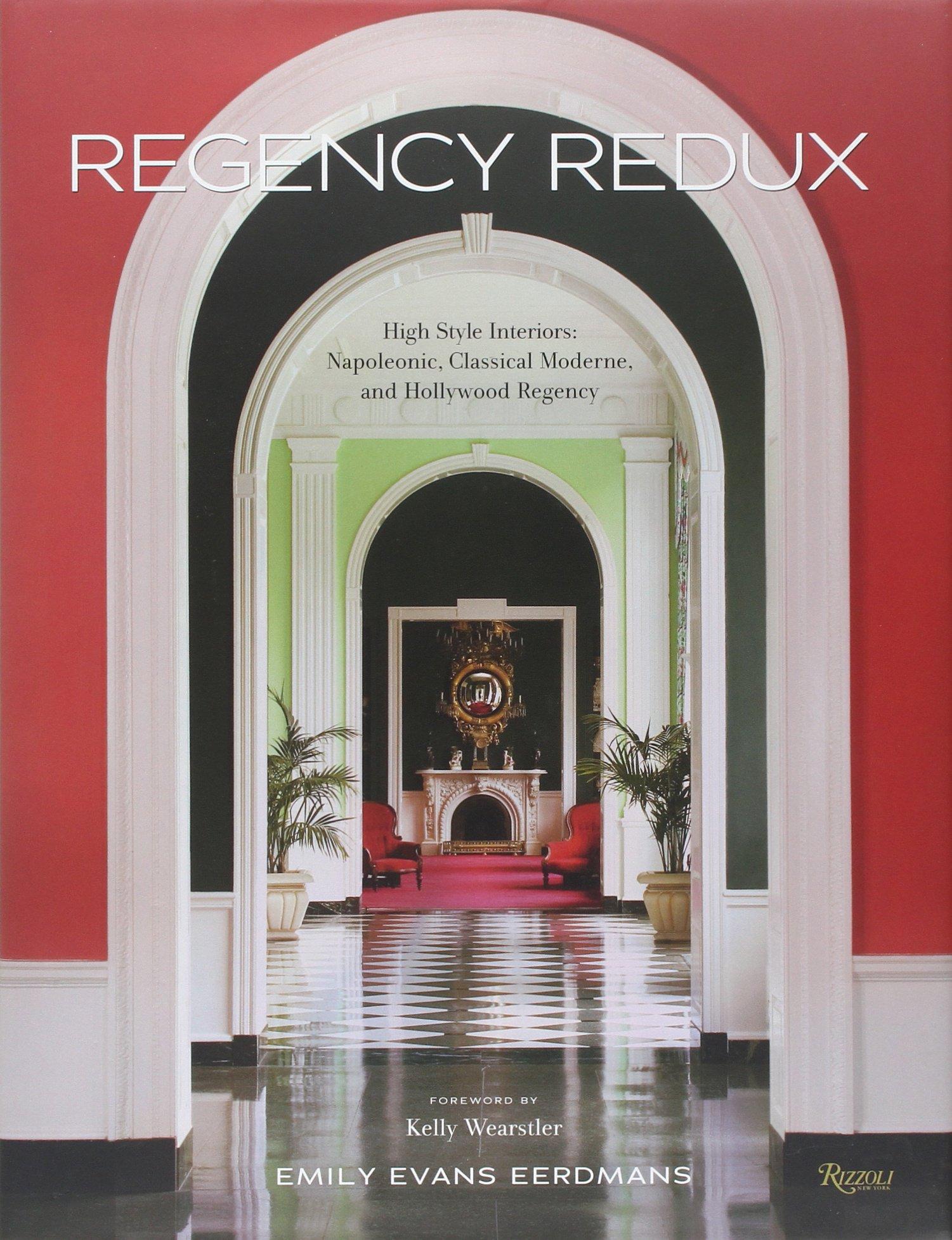 Regency Redux High Style Interiors Napoleonic Classical Moderne And Hollywood Emily Evans Eerdmans Kelly Wearstler 9780847831449 Amazon