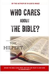 Who Cares About the Bible?: Where it came from, how to understand it, and why it matters Kindle Edition