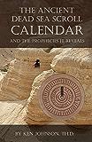 The Ancient Dead Sea Scroll Calendar: AND THE PROPHECIES IT REVEALS