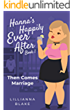 Then Comes Marriage (Hanna's Happily Ever After Book 1)