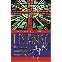 Open Your Hymnal, Again: More Christian Hymns and Spiritual Devotions That Harmonize Scripture With Song book cover