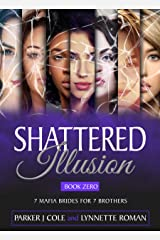 Shattered Illusion (7 Mafia Brides for 7 Brothers Book 0) Kindle Edition