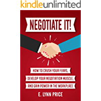Negotiate It!: How to Crush Your Fears, Develop Your Negotiation Muscle, and Gain Power in the Workplace (English Edition)