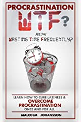 PROCRASTINATION WTF?  Are you Wasting Time Frequently?: Learn how to cure laziness & OVERCOME PROCRASTINATION once and for all. Kindle Edition
