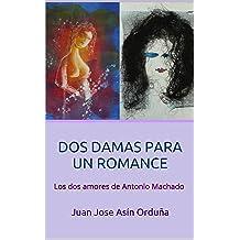 DOS DAMAS PARA UN ROMANCE (Poesía): Los dos amores de Antonio Machado (Spanish Edition) Feb 17, 2018