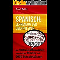 SPANISCH: LERNEN AUF DER ÜBERHOLSPUR: Die 1000 meist benutzten spanischen Wörter mit 3000 Beispielsätzen. (German Edition)