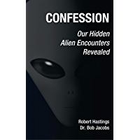 Confession: Our Hidden Alien Encounters Revealed (English Edition)