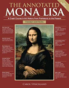 The Annotated Mona Lisa, Third Edition: A Crash Course in Art History from Prehistoric to the Present (Annotated Series)