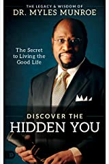 Discover the Hidden You: The Secret to Living the Good Life Kindle Edition