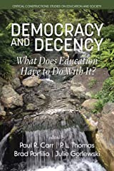 Democracy and Decency: What Does Education Have to Do With It? (Critical Constructions: Studies on Education and Society) Paperback