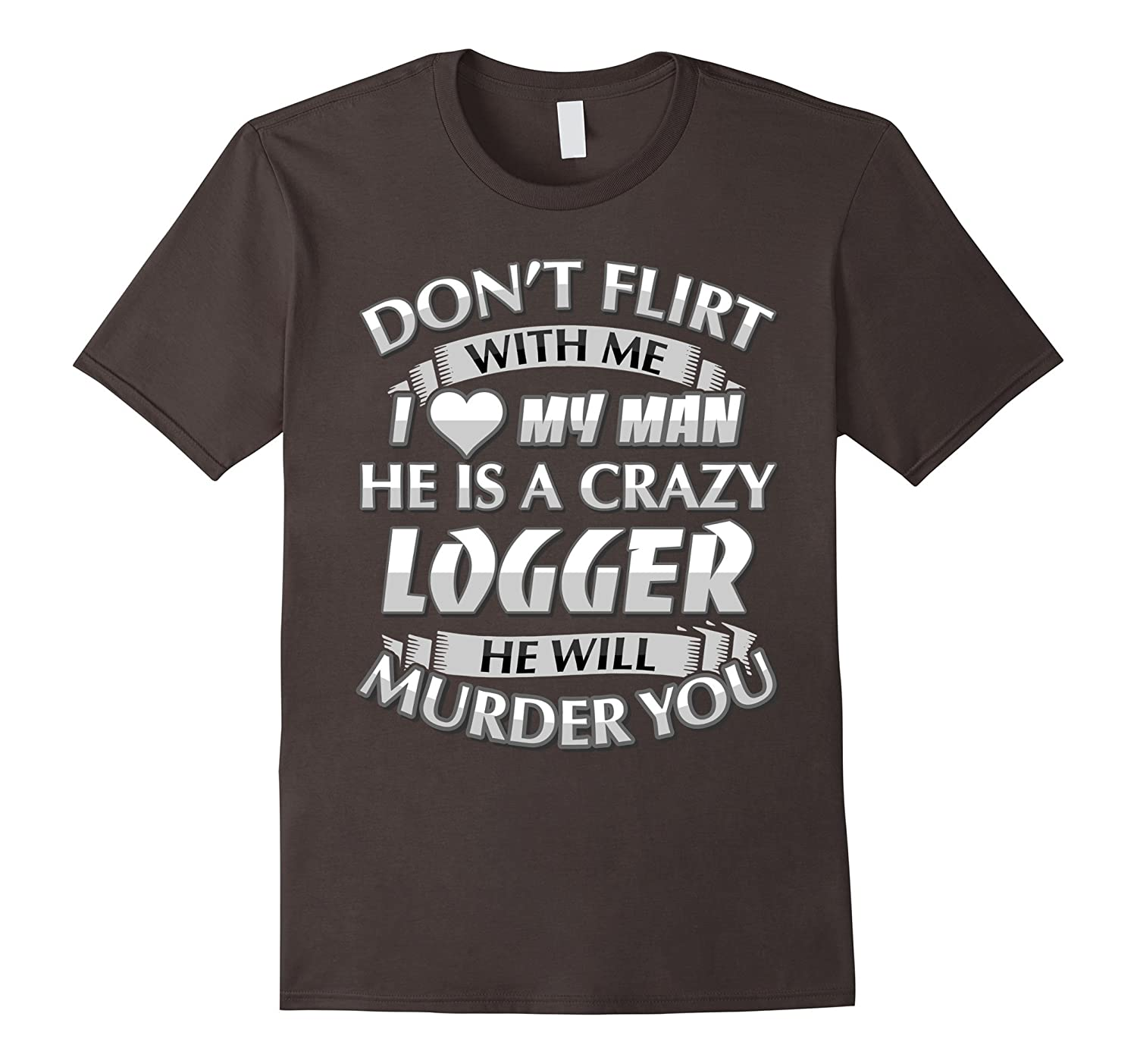 My Lover Was A Logger : I love my crazy logger t shirt dont flirt with me cd