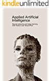 Applied Artificial Intelligence: Neural networks and deep learning with Python and TensorFlow (English Edition)