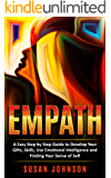 EMPATH: A Easy Step by Step Guide to Develop Your Gifts, Skills, Use Emotional Intelligence and Finding Your Sense of Self
