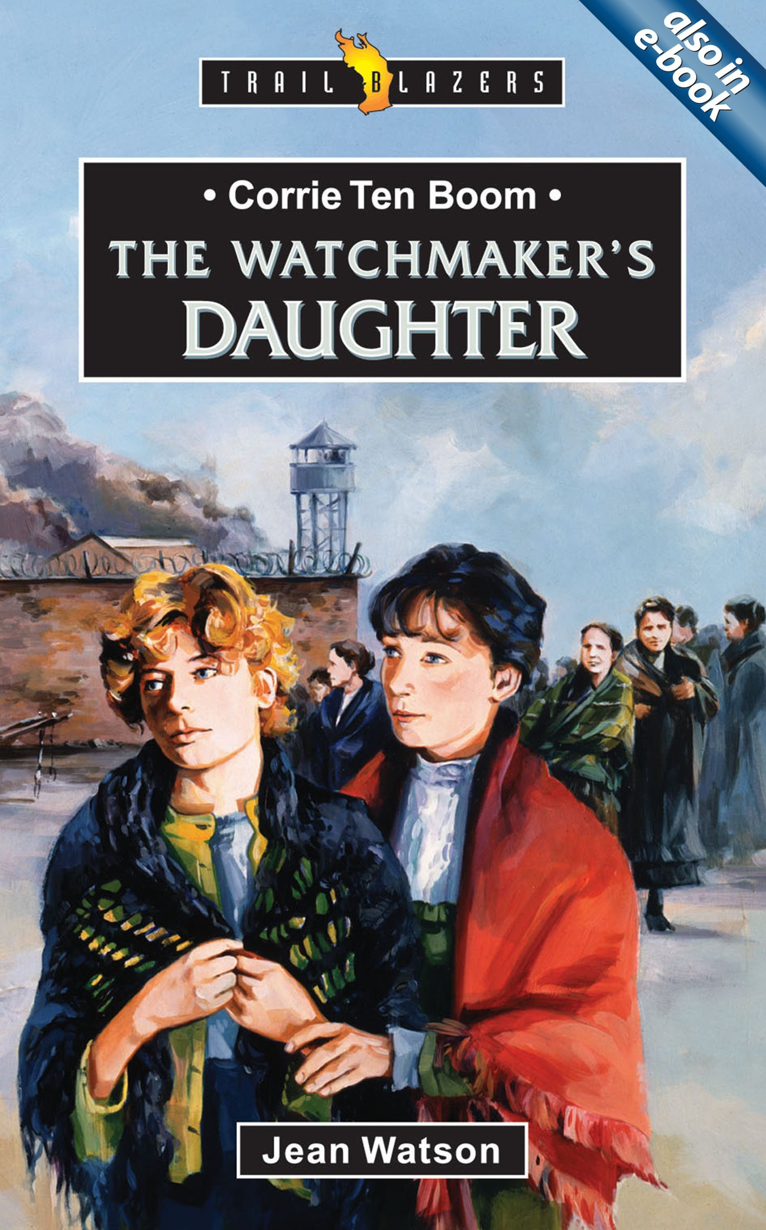 Corrie ten boom the watchmaker s daughter trailblazers jean watson 9781857921168 amazon com books