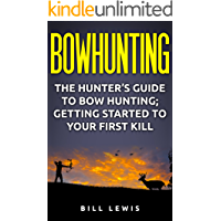 Bowhunting: The Hunter's Guide to Bow Hunting; Getting Started to Your First Kill (Lewis Hobby Series)