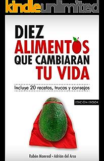 10 alimentos que cambiarán tu vida: Incluye 20 recetas (Spanish Edition)