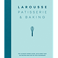 Larousse Patisserie and Baking: The ultimate expert guide, with more than 200 recipes and step-by-step techniques and…