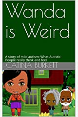 Wanda is Weird: A story of mild autism: What Autistic People really think and feel Kindle Edition