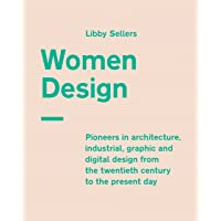 Women Design: Pioneers in architecture, industrial, graphic and digital design from the twentieth century to the present…