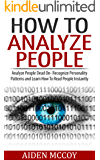 How To Analyze People: Analyze People Dead On - Recognize Personality Patterns and Learn How To Read People Instantly (How To Analyze People, Body Language, ... People, Human Psychology) (English Edition)