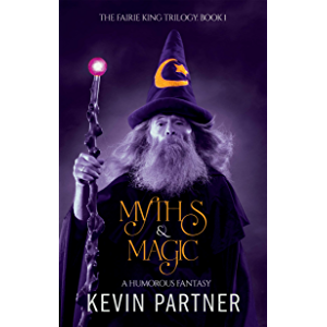 Myths and Magic: A Humorous Fantasy Adventure (The Faerie King Trilogy Book 1)
