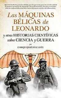 Las maquinas belicas de Leonardo y otras historias cientificas sobre ciencia y guerra (Spanish Edition