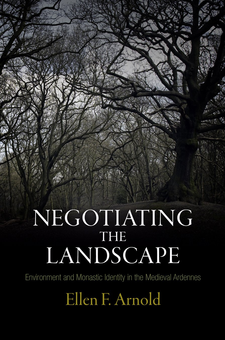 Download Negotiating the Landscape: Environment and Monastic Identity in the Medieval Ardennes (The Middle Ages Series) PDF