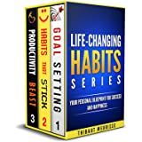 Life-Changing Habits Series: Your Personal Blueprint For Success And Happiness (Books 1-3) (The Life-Changing Habits Series B