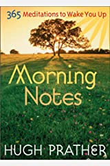 Morning Notes: 365 Meditations to Wake You Up (Spiritually Inspiring Book, Affirmations, Wisdom, Better Life) (Prather, Hugh) Kindle Edition